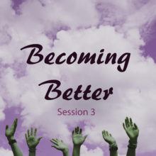 Becoming Better Session 3