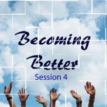Becoming Better - Session 4