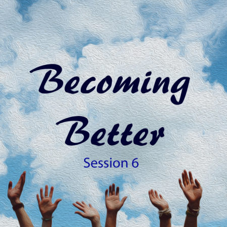 Becoming Better - Session 6