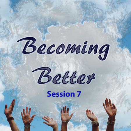 Becoming Better Session 7