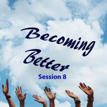 Becoming Better Session 8