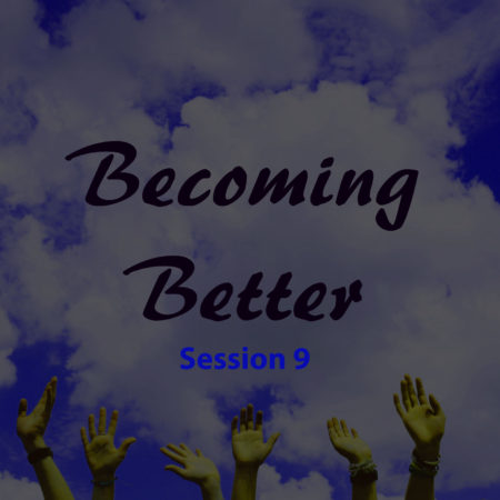 Becoming Better Session 9