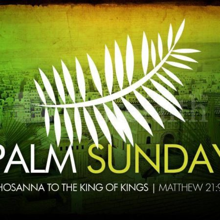 Palm Sunday - Hosanna to the King of Kings